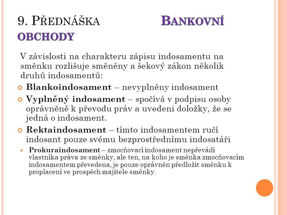 V závislosti na charakteru zápisu indosamentu na směnku rozlišuje směněny a šekový zákon několik druhů indosamentů: Blankoindosament – nevyplněny indosament Vyplněný indosament – spočívá v podpisu osoby oprávněně k převodu práv a uvedeni doložky, že se jedná o indosament.
