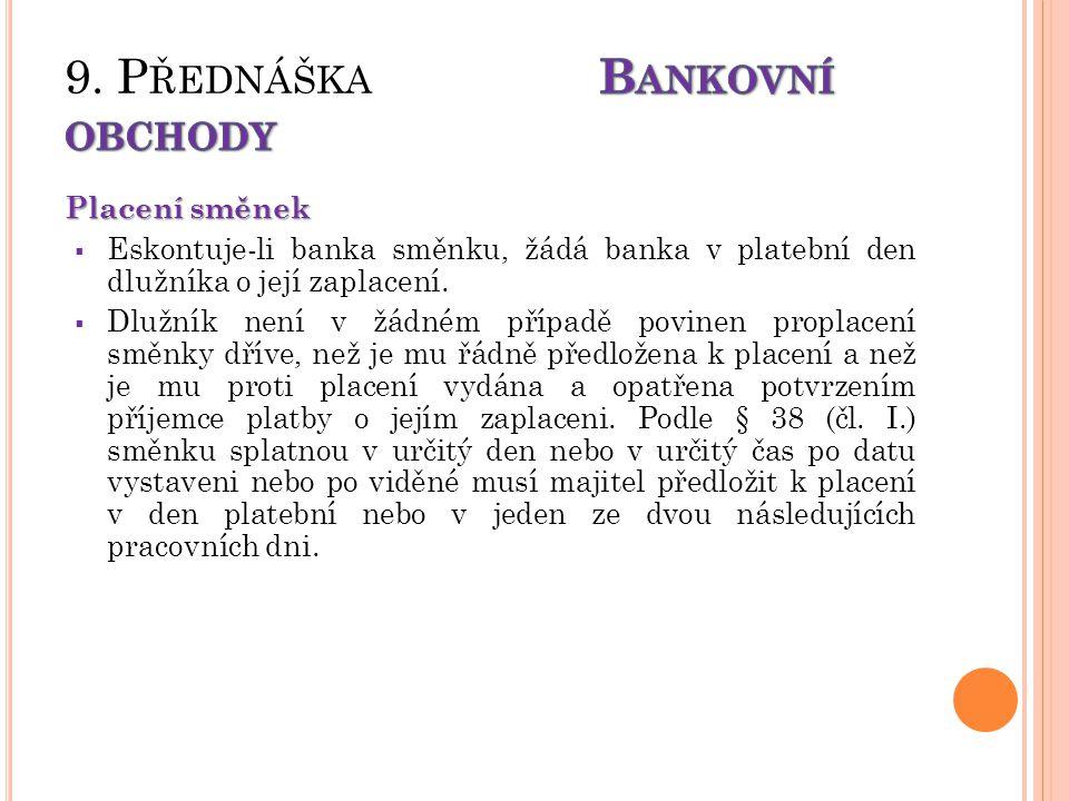 Placení směnek  Eskontuje-li banka směnku, žádá banka v platební den dlužníka o její zaplacení.  Dlužník není v žádném případě povinen proplacení sm