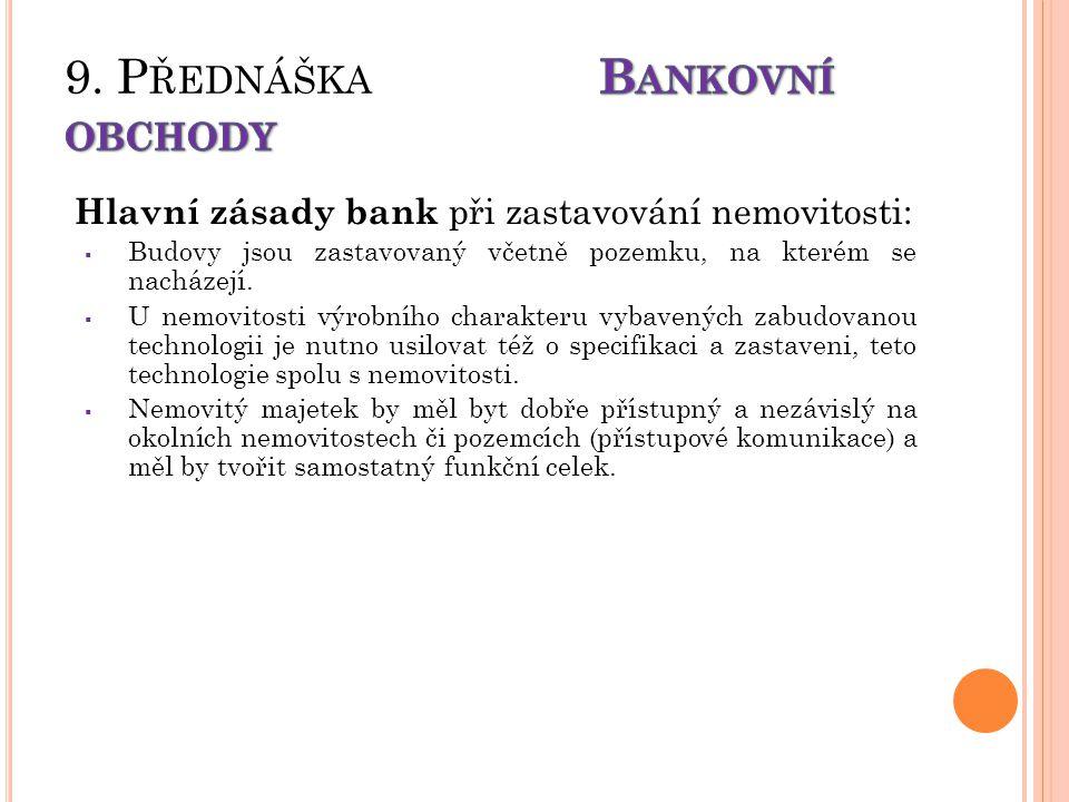 Hlavní zásady bank při zastavování nemovitosti:  Budovy jsou zastavovaný včetně pozemku, na kterém se nacházejí.  U nemovitosti výrobního charakteru