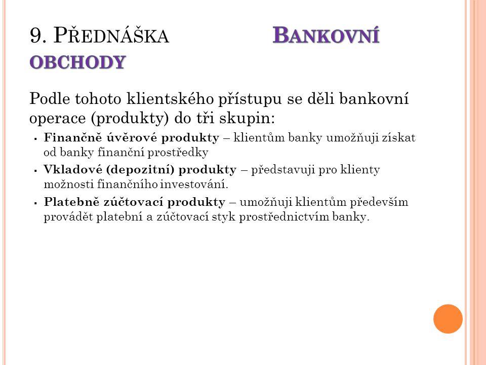 Podle tohoto klientského přístupu se děli bankovní operace (produkty) do tři skupin:  Finančně úvěrové produkty – klientům banky umožňuji získat od banky finanční prostředky  Vkladové (depozitní) produkty – představuji pro klienty možnosti finančního investování.