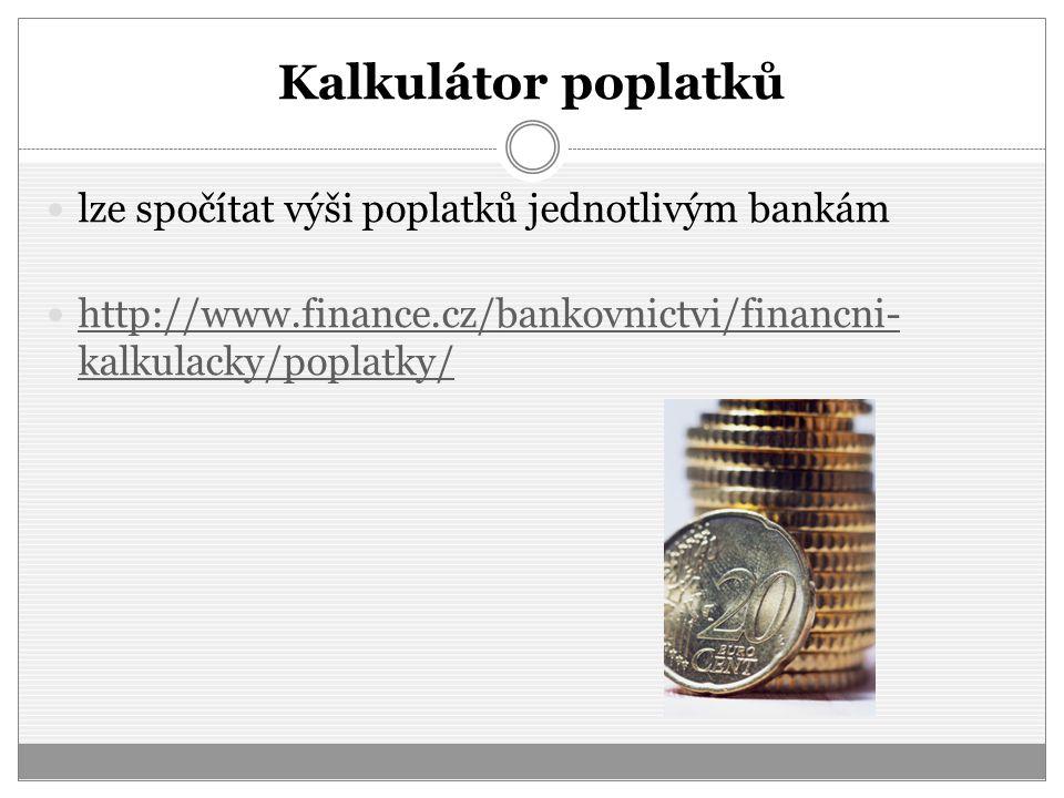 Kalkulátor poplatků lze spočítat výši poplatků jednotlivým bankám http://www.finance.cz/bankovnictvi/financni- kalkulacky/poplatky/ http://www.finance