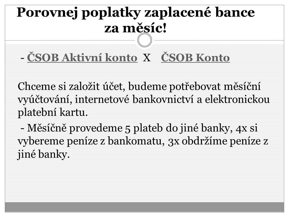 Porovnej poplatky zaplacené bance za měsíc! - ČSOB Aktivní konto X ČSOB KontoČSOB Aktivní kontoČSOB Konto Chceme si založit účet, budeme potřebovat mě