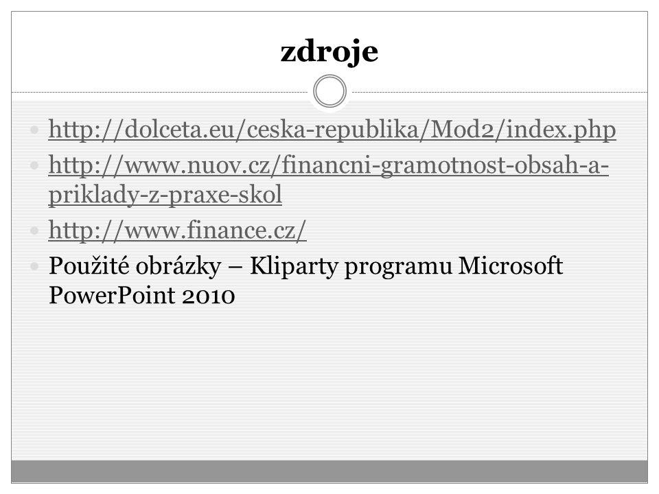 zdroje http://dolceta.eu/ceska-republika/Mod2/index.php http://www.nuov.cz/financni-gramotnost-obsah-a- priklady-z-praxe-skol http://www.nuov.cz/finan