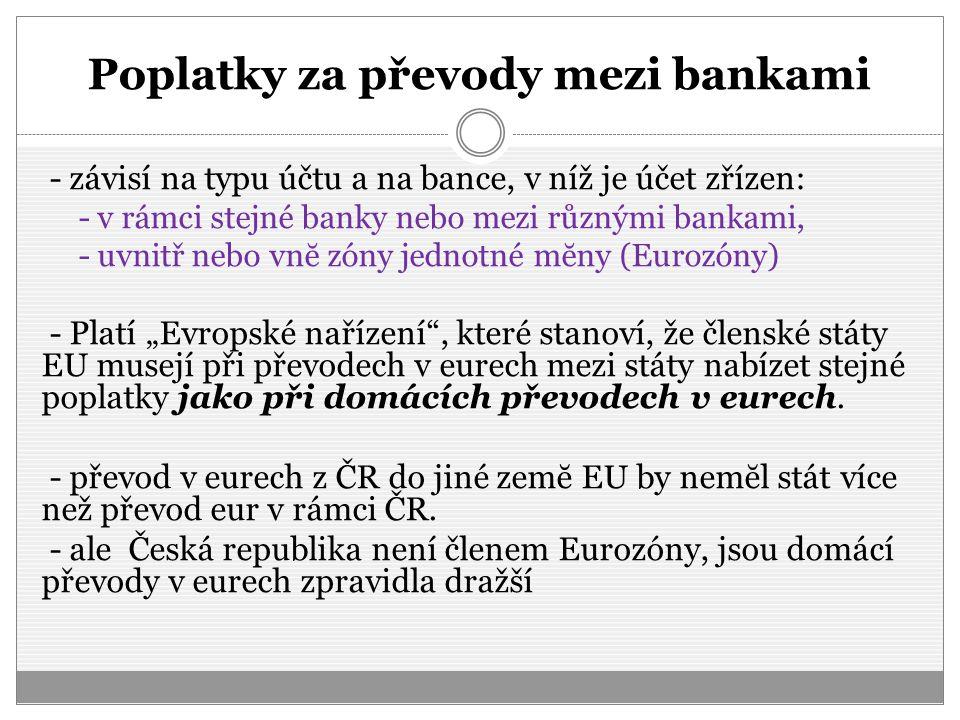 Poplatky za převody mezi bankami - závisí na typu účtu a na bance, v níž je účet zřízen: - v rámci stejné banky nebo mezi různými bankami, - uvnitř ne