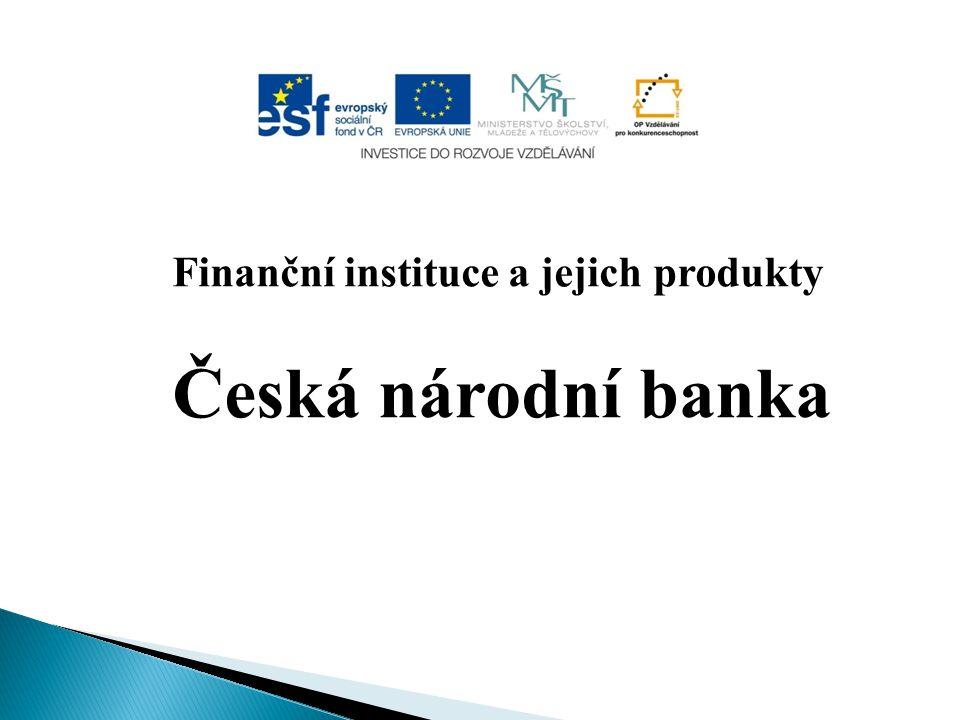 Charakteristika -je centrální bankou ČR (banka bank) -její postavení je zakotveno v Ústavě ČR -svou činnost uskutečňuje v souladu se zákonem č.