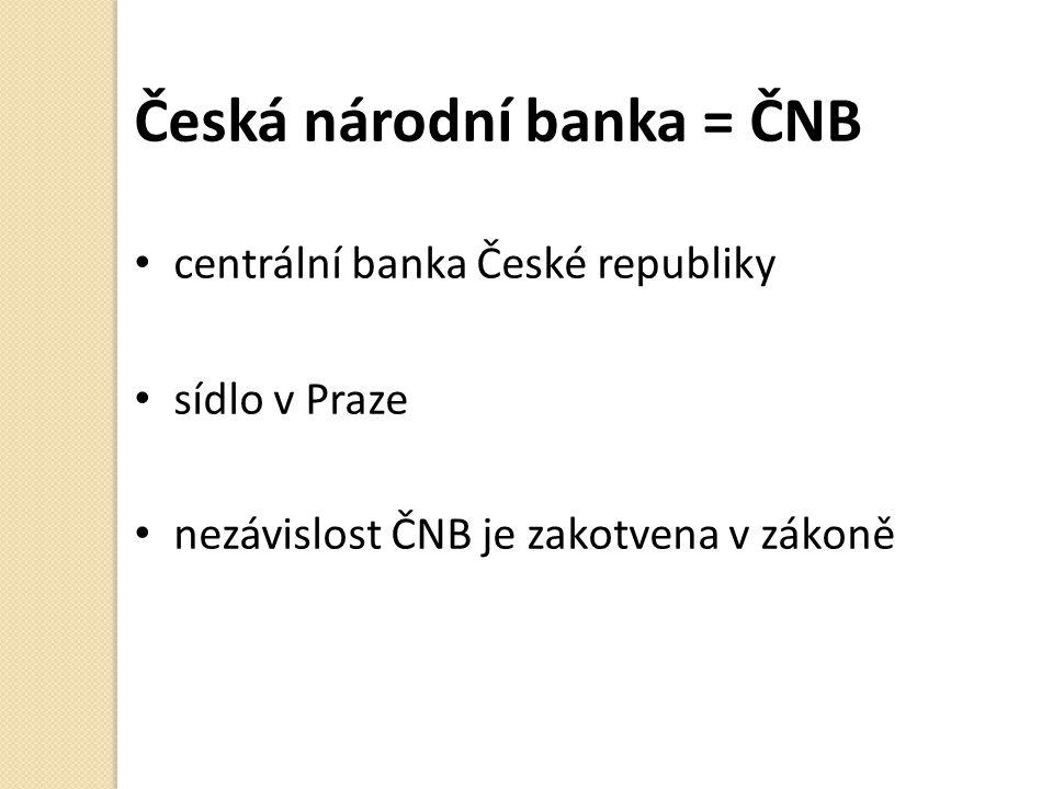 Česká národní banka = ČNB centrální banka České republiky sídlo v Praze nezávislost ČNB je zakotvena v zákoně