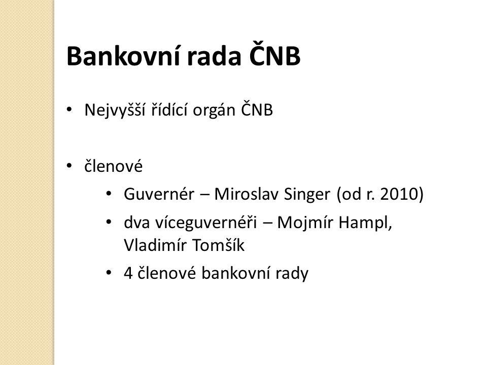 Bankovní rada ČNB Nejvyšší řídící orgán ČNB členové Guvernér – Miroslav Singer (od r.