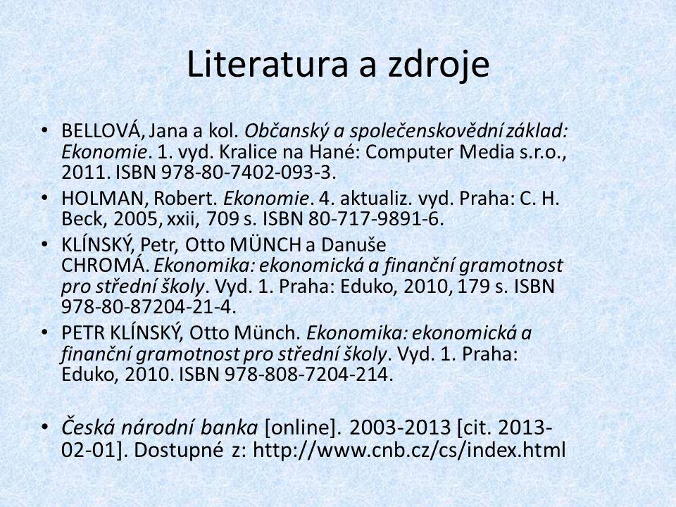 Literatura a zdroje BELLOVÁ, Jana a kol.Občanský a společenskovědní základ: Ekonomie.