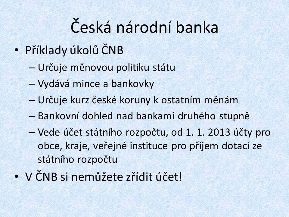 Česká národní banka Příklady úkolů ČNB – Určuje měnovou politiku státu – Vydává mince a bankovky – Určuje kurz české koruny k ostatním měnám – Bankovní dohled nad bankami druhého stupně – Vede účet státního rozpočtu, od 1.