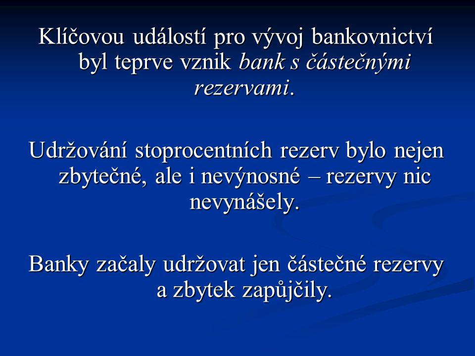 Klíčovou událostí pro vývoj bankovnictví byl teprve vznik bank s částečnými rezervami. Udržování stoprocentních rezerv bylo nejen zbytečné, ale i nevý