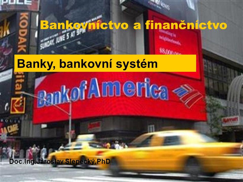 Banky, bankovní systém Doc.Ing.Jaroslav Slepecký,PhD Bankovníctvo a finančníctvo
