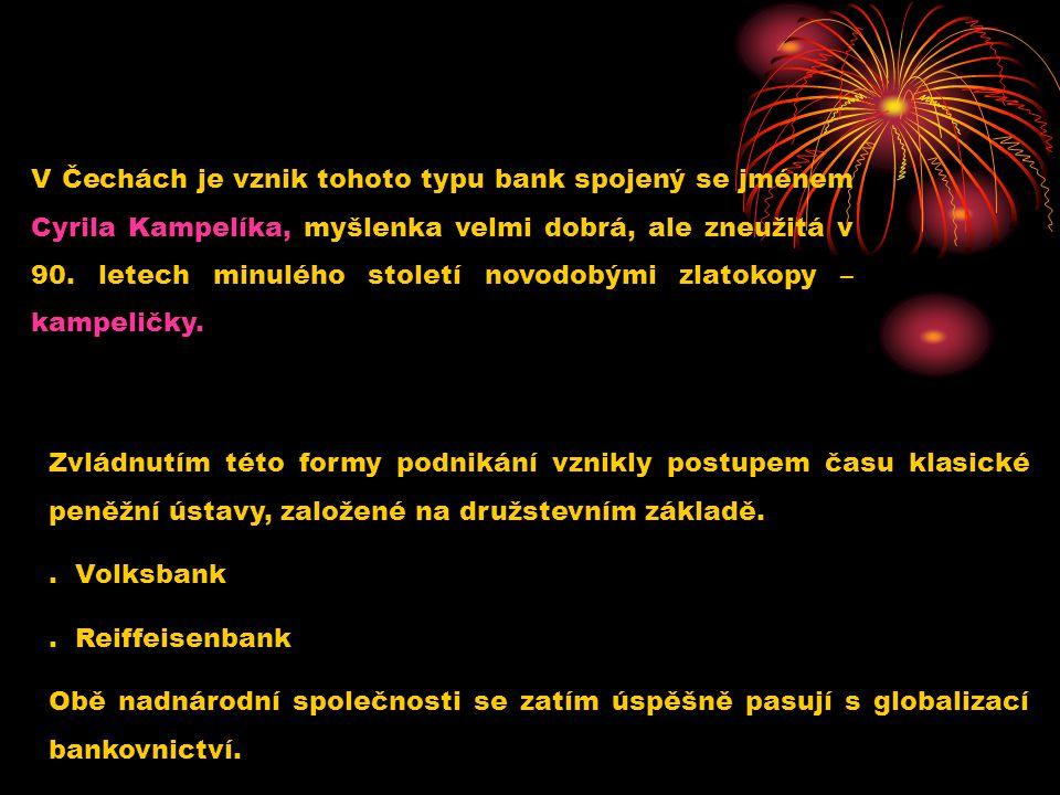 V Čechách je vznik tohoto typu bank spojený se jménem Cyrila Kampelíka, myšlenka velmi dobrá, ale zneužitá v 90. letech minulého století novodobými zl