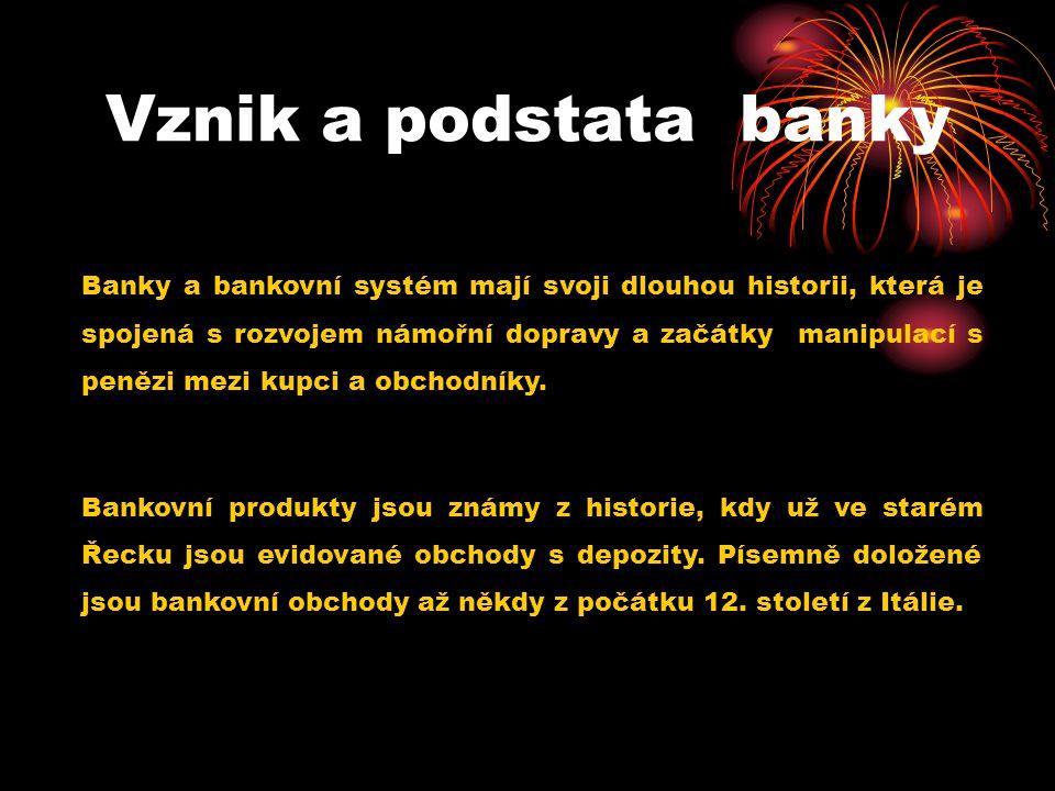 Vznik a podstata banky Banky a bankovní systém mají svoji dlouhou historii, která je spojená s rozvojem námořní dopravy a začátky manipulací s penězi