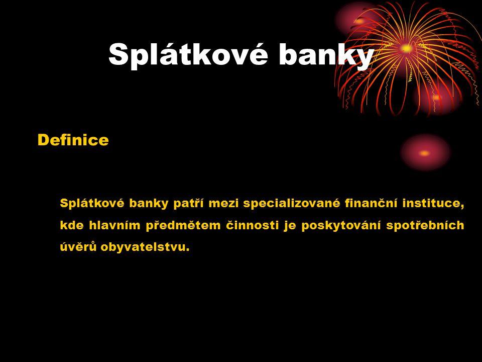 Splátkové banky Definice Splátkové banky patří mezi specializované finanční instituce, kde hlavním předmětem činnosti je poskytování spotřebních úvěrů obyvatelstvu.