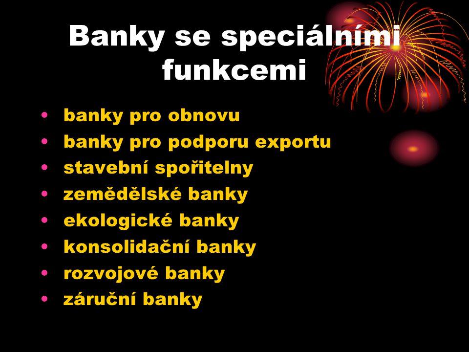 Banky se speciálními funkcemi banky pro obnovu banky pro podporu exportu stavební spořitelny zemědělské banky ekologické banky konsolidační banky rozvojové banky záruční banky