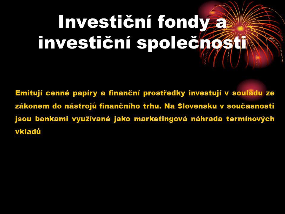Investiční fondy a investiční společnosti Emitují cenné papíry a finanční prostředky investují v souladu ze zákonem do nástrojů finančního trhu.