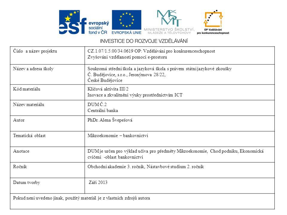 Hlavním cílem činnosti ČNB (Dle článku 98 Ústavy ČR) finanční stabilita a bezpečné fungování finančního systému v ČR
