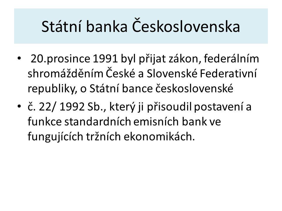 Státní banka Československa 20.prosince 1991 byl přijat zákon, federálním shromážděním České a Slovenské Federativní republiky, o Státní bance československé č.