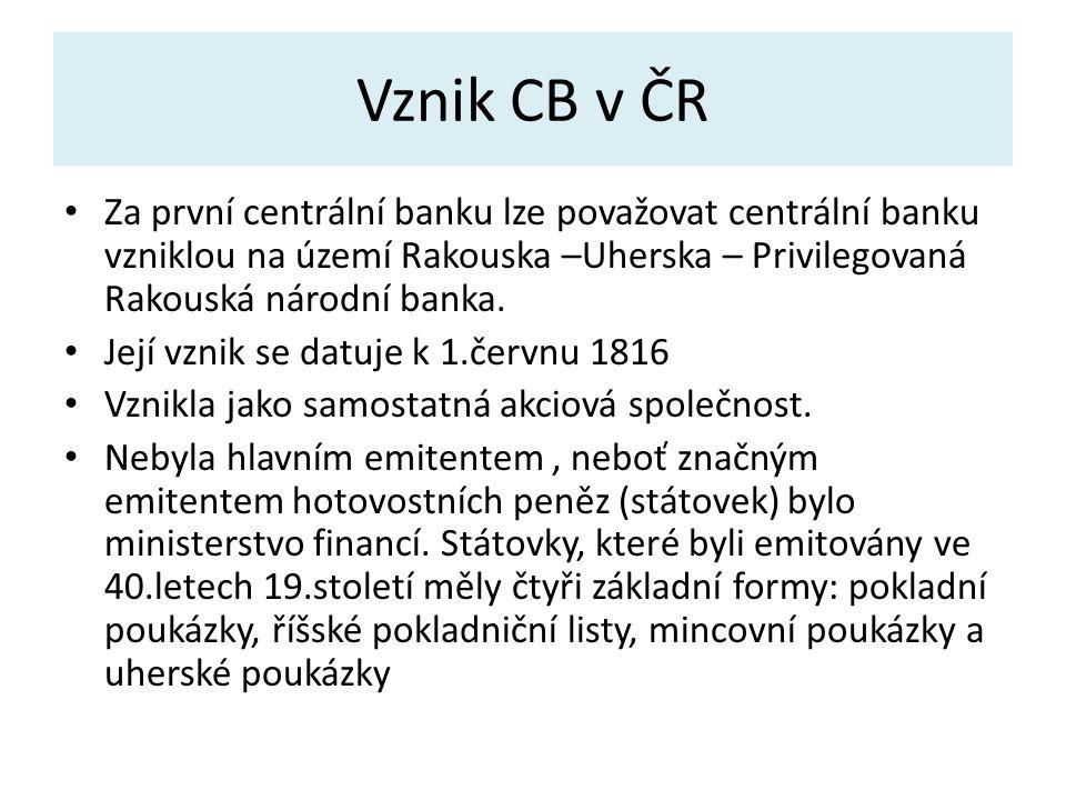 Vznik CB v ČR Za první centrální banku lze považovat centrální banku vzniklou na území Rakouska –Uherska – Privilegovaná Rakouská národní banka.
