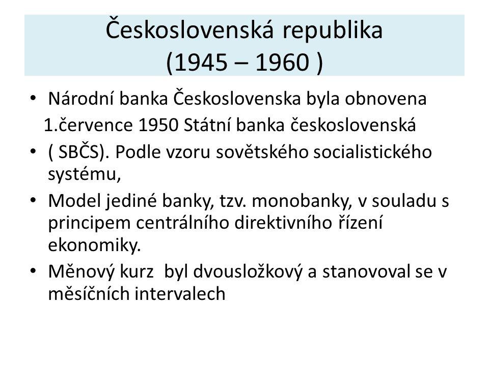 Československá republika (1945 – 1960 ) Národní banka Československa byla obnovena 1.července 1950 Státní banka československá ( SBČS).