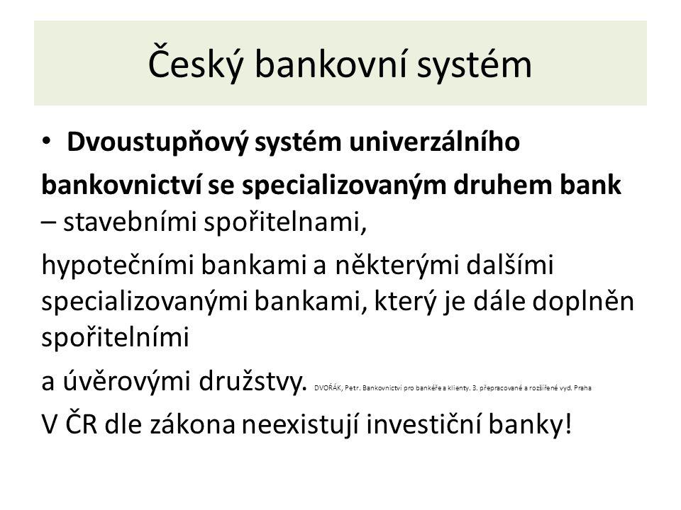 Český bankovní systém Dvoustupňový systém univerzálního bankovnictví se specializovaným druhem bank – stavebními spořitelnami, hypotečními bankami a některými dalšími specializovanými bankami, který je dále doplněn spořitelními a úvěrovými družstvy.