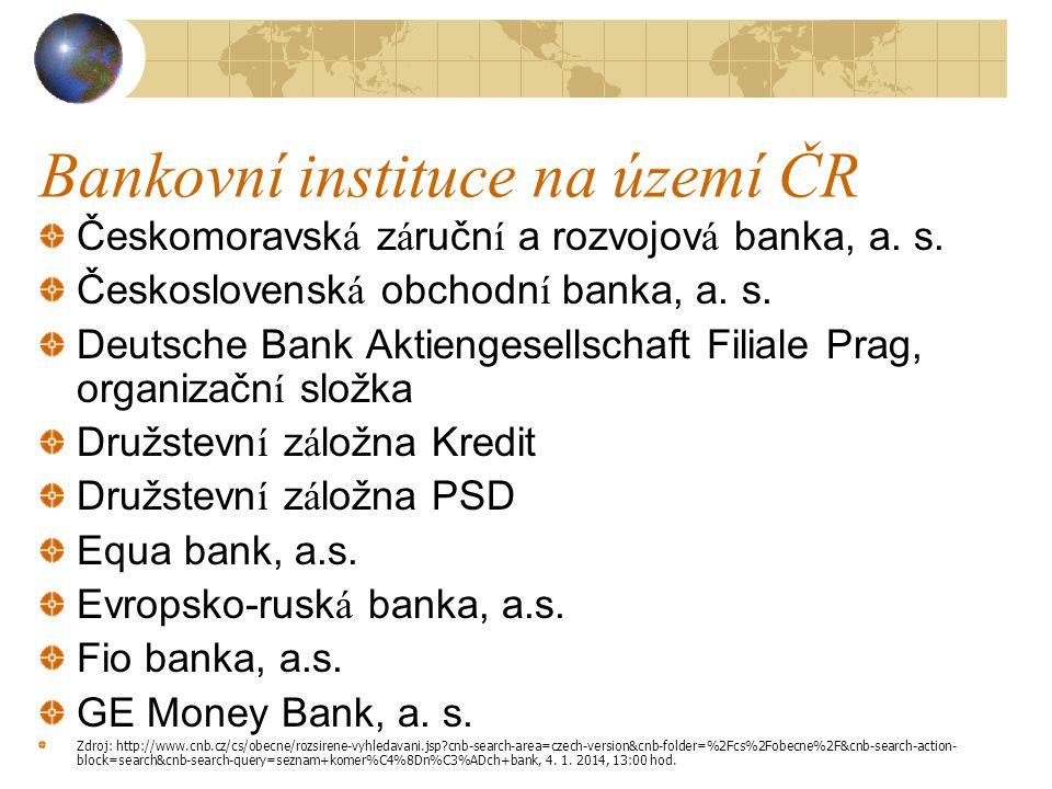 Bankovní instituce na území ČR Českomoravská záruční a rozvojová banka, a. s. Československá obchodní banka, a. s. Deutsche Bank Aktiengesellschaft Fi