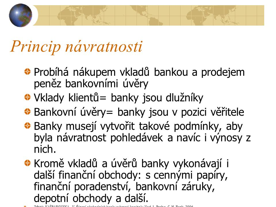 Princip návratnosti Probíhá nákupem vkladů bankou a prodejem peněz bankovními úvěry Vklady klientů= banky jsou dlužníky Bankovní úvěry= banky jsou v p