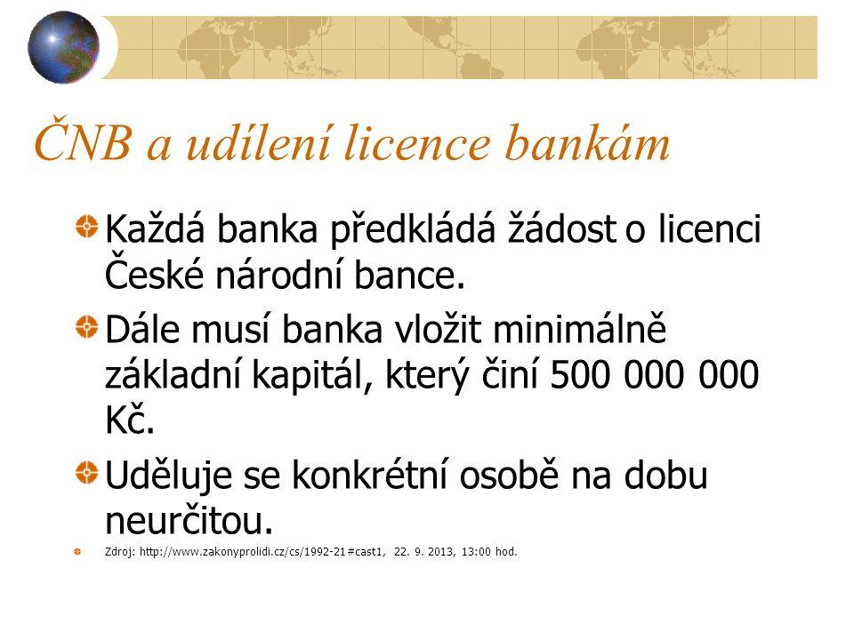 ČNB a udílení licence bankám Každá banka předkládá žádost o licenci České národní bance. Dále musí banka vložit minimálně základní kapitál, který činí