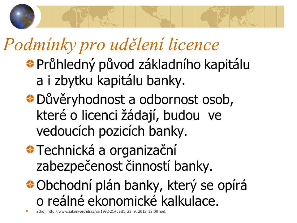 Podmínky pro udělení licence Průhlednost osob, které spolupracují s bankou Sídlo banky na území ČR Povinnost minimálně 2 vedoucích zaměstnanců banky, kteří zastávají výkonnou řídící funkci.