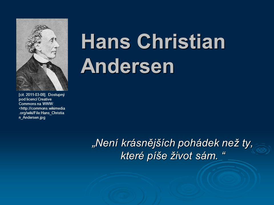 """Hans Christian Andersen """"Není krásnějších pohádek než ty, které píše život sám."""