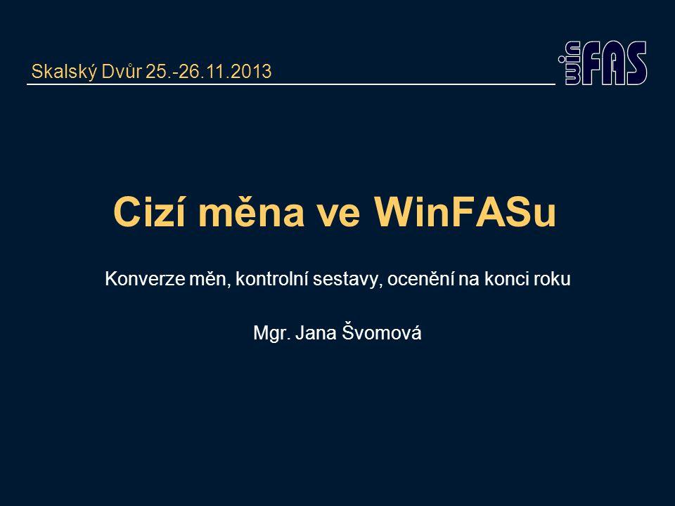 Cizí měna ve WinFASu Konverze měn, kontrolní sestavy, ocenění na konci roku Mgr.
