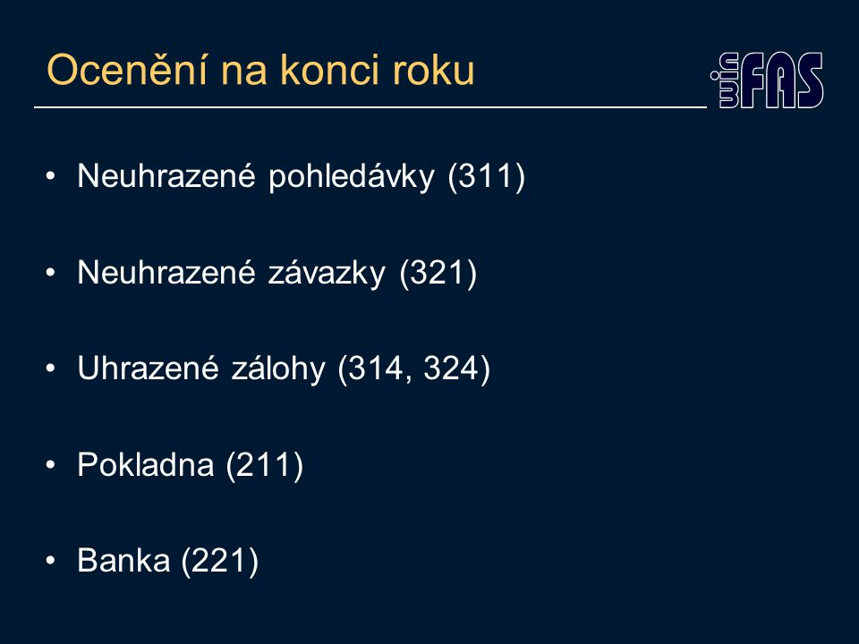 Ocenění na konci roku Neuhrazené pohledávky (311) Neuhrazené závazky (321) Uhrazené zálohy (314, 324) Pokladna (211) Banka (221)