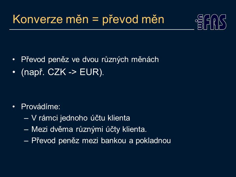 Konverze měn = převod měn Převod peněz ve dvou různých měnách (např.