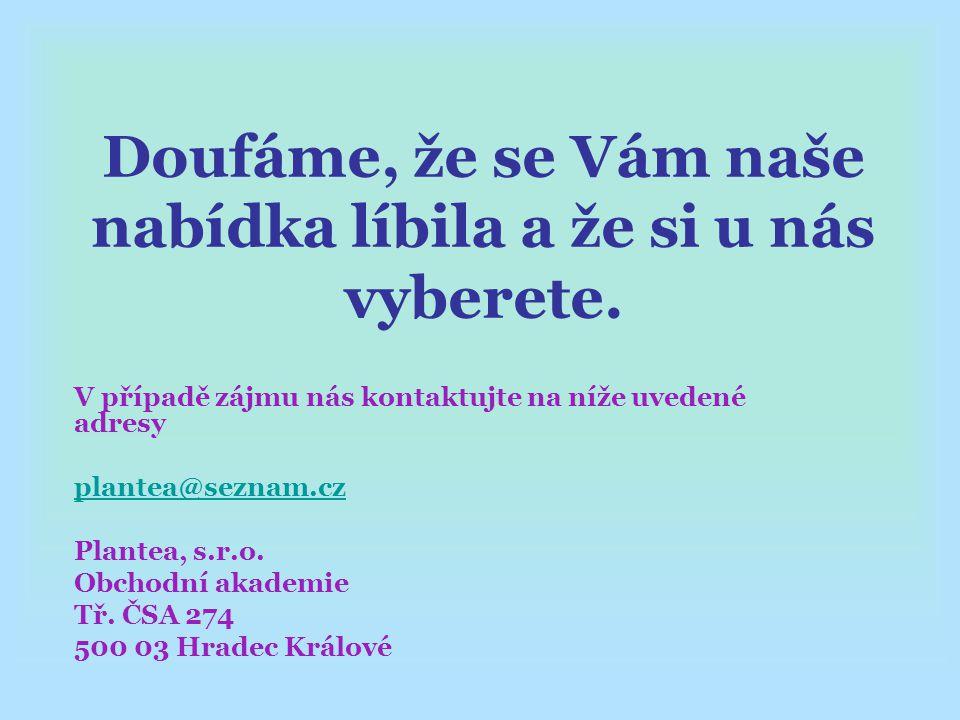 Doufáme, že se Vám naše nabídka líbila a že si u nás vyberete. V případě zájmu nás kontaktujte na níže uvedené adresy plantea@seznam.cz Plantea, s.r.o