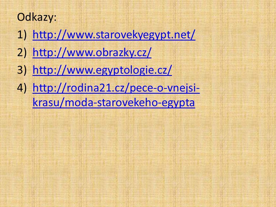 Odkazy: 1)http://www.starovekyegypt.net/http://www.starovekyegypt.net/ 2)http://www.obrazky.cz/http://www.obrazky.cz/ 3)http://www.egyptologie.cz/http