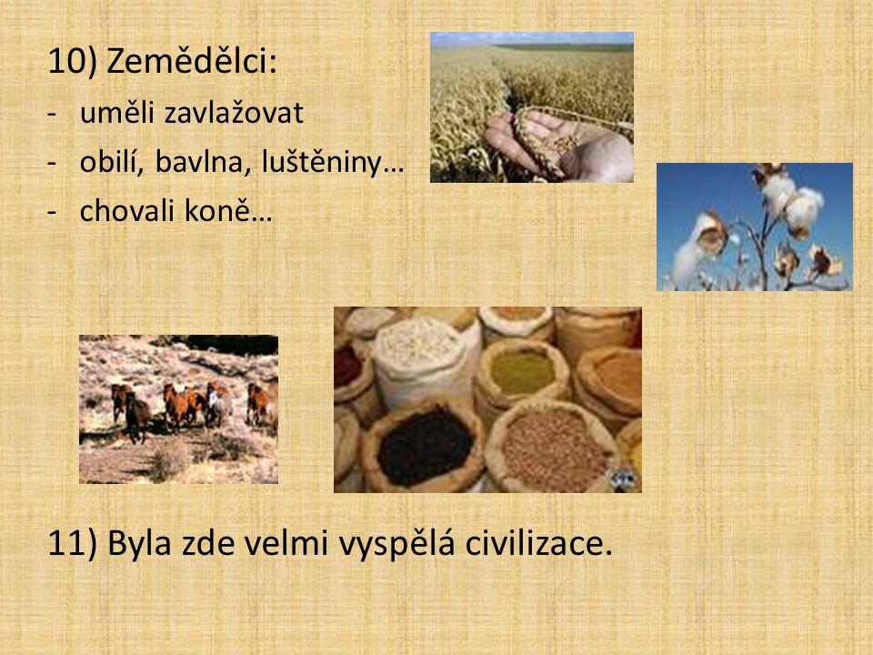 10) Zemědělci: -uměli zavlažovat -obilí, bavlna, luštěniny… -chovali koně… 11) Byla zde velmi vyspělá civilizace.