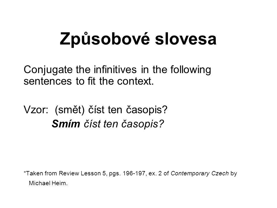 Způsobové slovesa Conjugate the infinitives in the following sentences to fit the context. Vzor: (smět) číst ten časopis? Smím číst ten časopis? *Take