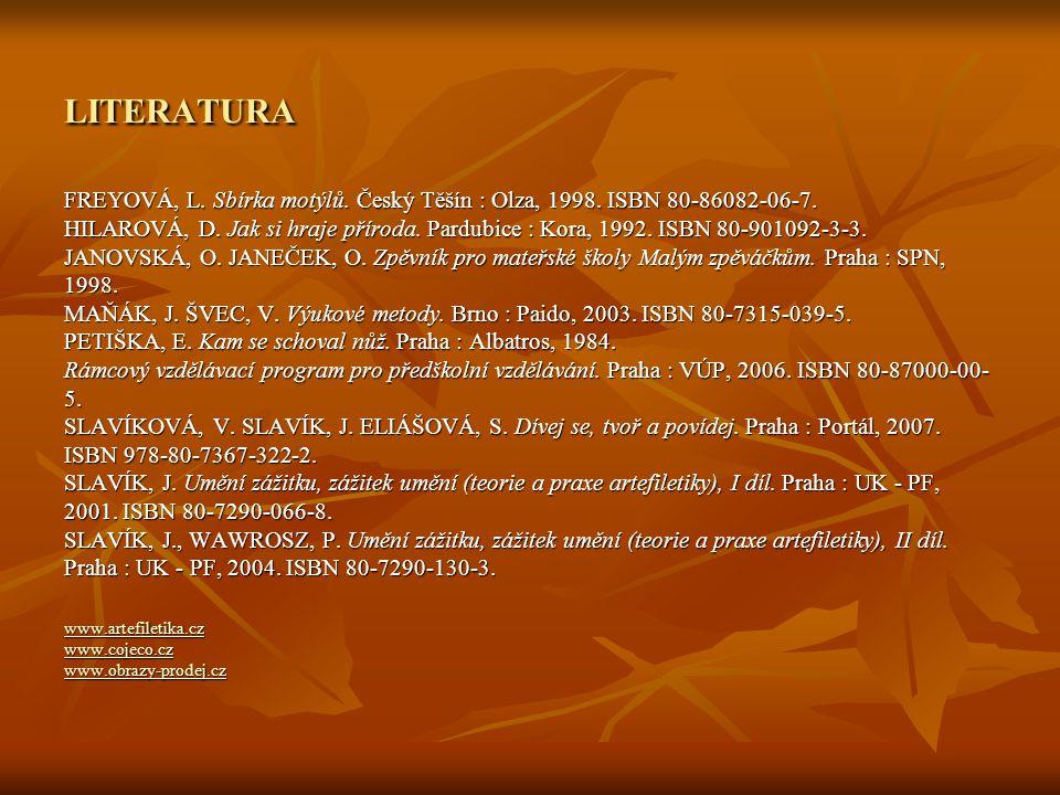 LITERATURA FREYOVÁ, L. Sbírka motýlů. Český Těšín : Olza, 1998. ISBN 80-86082-06-7. HILAROVÁ, D. Jak si hraje příroda. Pardubice : Kora, 1992. ISBN 80