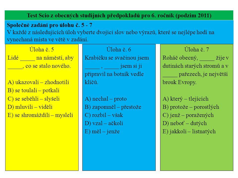 Test Scio z obecných studijních předpokladů pro 6. ročník (podzim 2011) Úloha č. 5 Lidé _____ na náměstí, aby _____, co se stalo nového. A) ukazovali