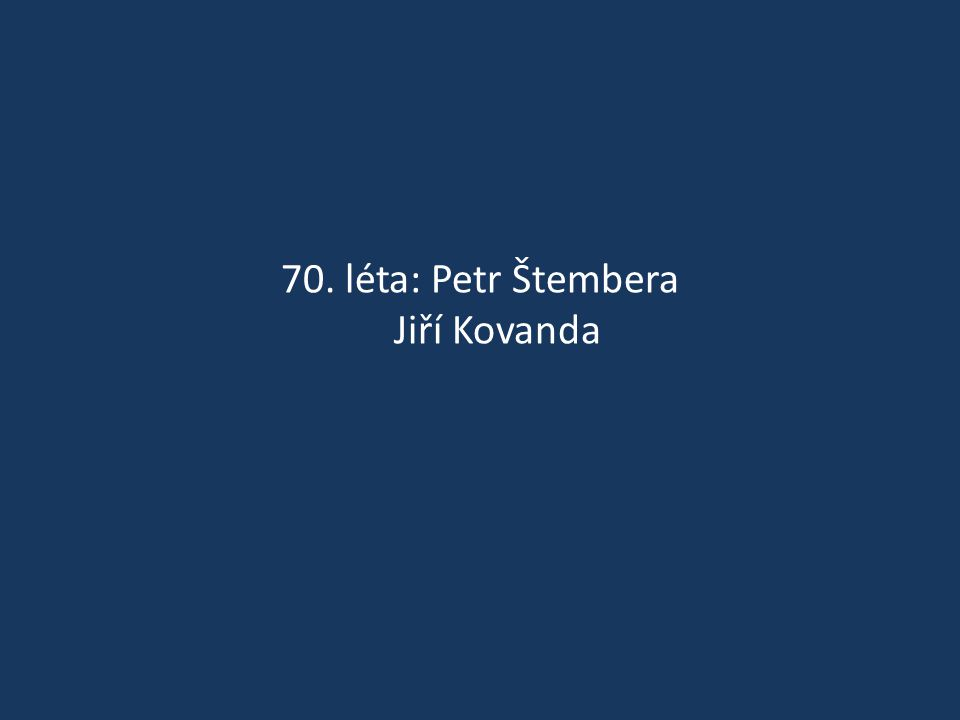 70. léta: Petr Štembera Jiří Kovanda