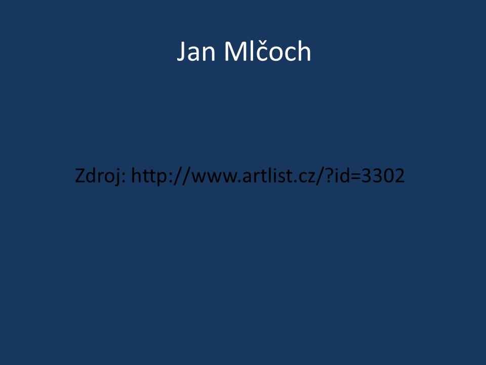 Jan Mlčoch Zdroj: http://www.artlist.cz/?id=3302