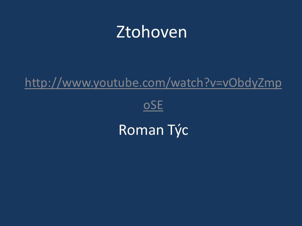 Ztohoven http://www.youtube.com/watch v=vObdyZmp oSE Roman Týc