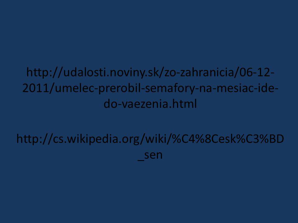 http://udalosti.noviny.sk/zo-zahranicia/06-12- 2011/umelec-prerobil-semafory-na-mesiac-ide- do-vaezenia.html http://cs.wikipedia.org/wiki/%C4%8Cesk%C3%BD _sen