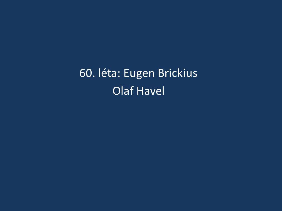 60. léta: Eugen Brickius Olaf Havel