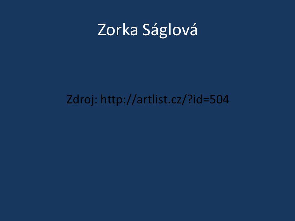 Zorka Ságlová Zdroj: http://artlist.cz/?id=504
