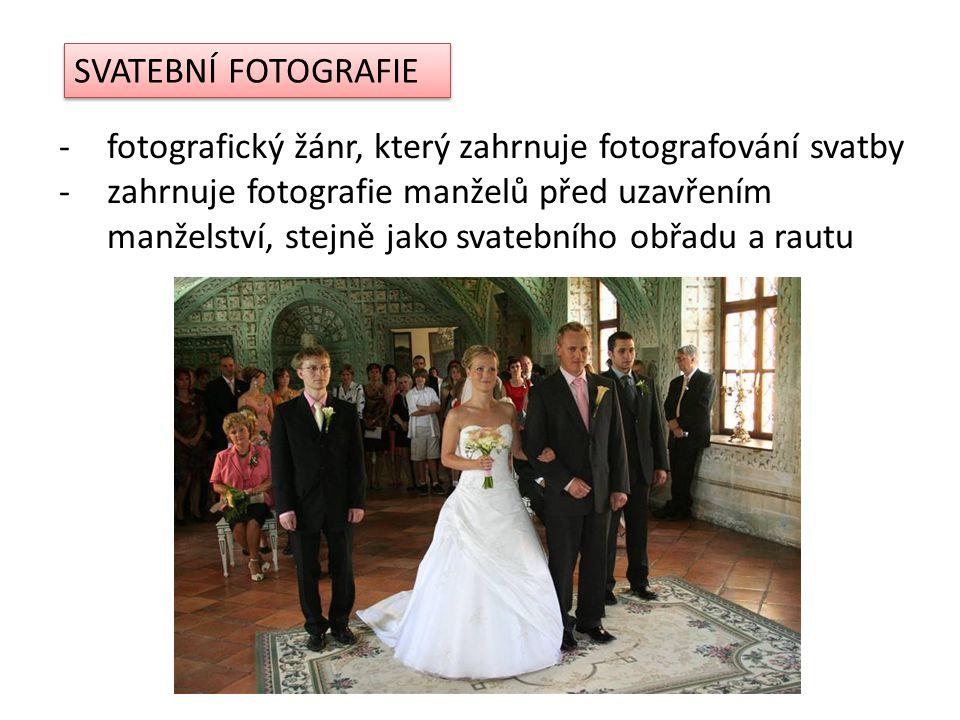 SVATEBNÍ FOTOGRAFIE -fotografický žánr, který zahrnuje fotografování svatby -zahrnuje fotografie manželů před uzavřením manželství, stejně jako svatebního obřadu a rautu