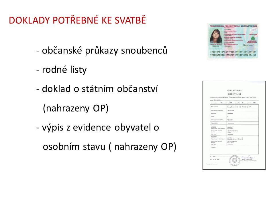 DOKLADY POTŘEBNÉ KE SVATBĚ - občanské průkazy snoubenců - rodné listy - doklad o státním občanství (nahrazeny OP) - výpis z evidence obyvatel o osobním stavu ( nahrazeny OP)