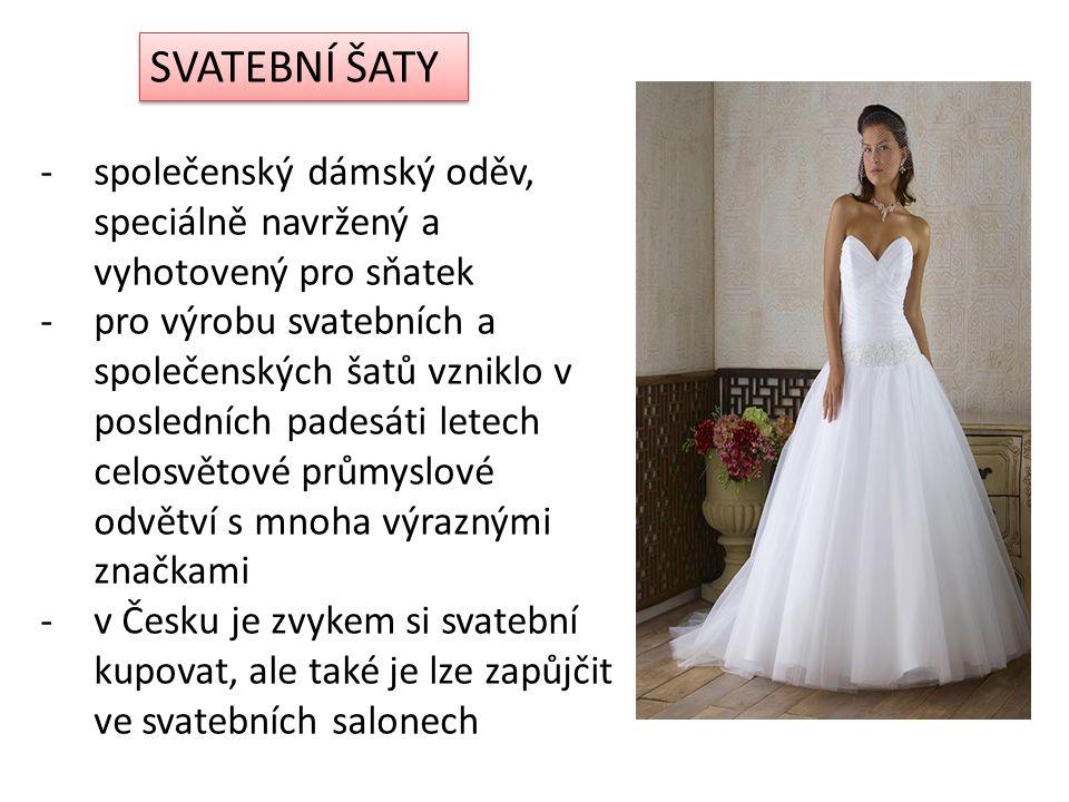 SVATEBNÍ ŠATY -společenský dámský oděv, speciálně navržený a vyhotovený pro sňatek -pro výrobu svatebních a společenských šatů vzniklo v posledních padesáti letech celosvětové průmyslové odvětví s mnoha výraznými značkami -v Česku je zvykem si svatební kupovat, ale také je lze zapůjčit ve svatebních salonech