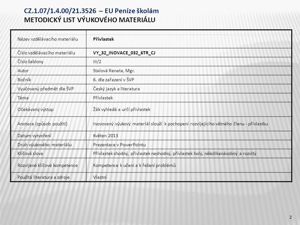 Název vzdělávacího materiáluPřívlastek Číslo vzdělávacího materiáluVY_32_INOVACE_032_6TR_CJ Číslo šablonyIII/2 AutorStalová Renata, Mgr. Ročník6. dle