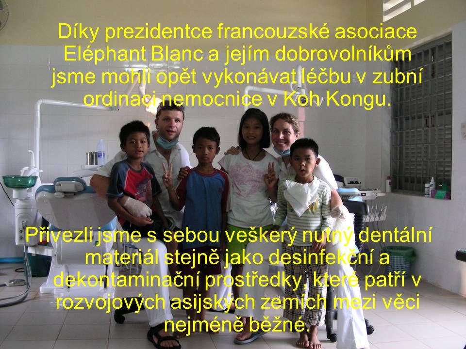Díky prezidentce francouzské asociace Eléphant Blanc a jejím dobrovolníkům jsme mohli opět vykonávat léčbu v zubní ordinaci nemocnice v Koh Kongu.